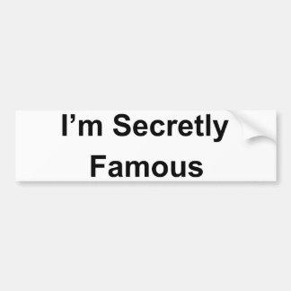 I'm Secretly Famous Bumper Sticker