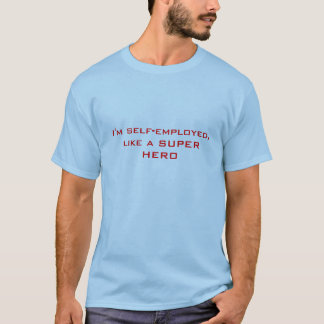 I'm self-employed, like a SUPER HERO T-Shirt