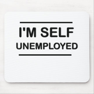 I'm Self Unemployed Funny Mouse Mat