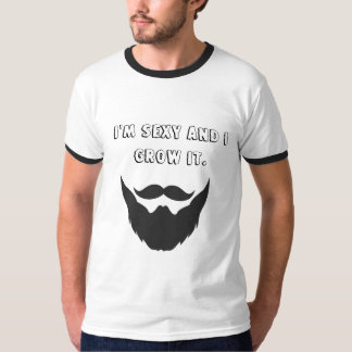I'm sexy and I grow it. T-Shirt