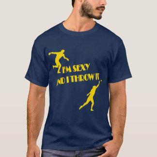 Im Sexy and I throw it T-Shirt