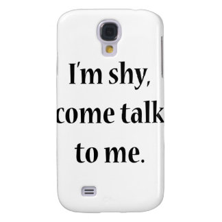 I'm Shy, Come Talk To Me Galaxy S4 Covers