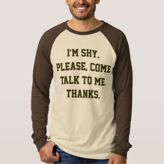 I'm shy. Please, come talk to me. Thanks. T-Shirt