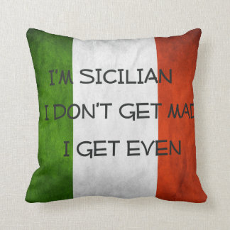 I'm Sicilian...I don't get mad I get even Throw Pillow