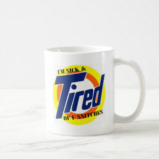 Im Sick and Tired Of U Snitches -- T-Shirt Basic White Mug