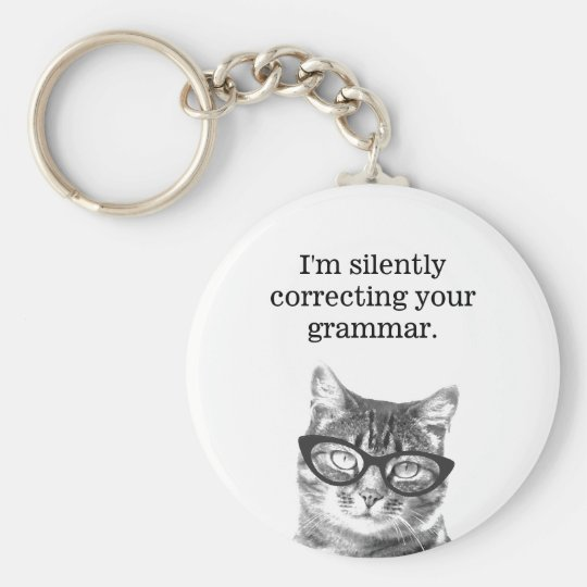 I'm silently correcting your grammar cat keychain