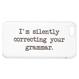 I'm Silently Correcting Your Grammar. Case For iPhone 5C