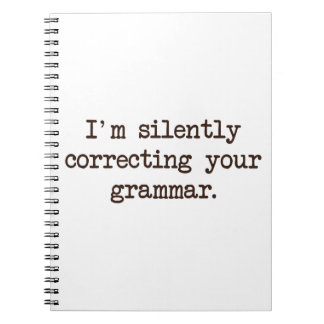 I'm Silently Correcting Your Grammar. Notebooks