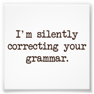 I'm Silently Correcting Your Grammar. Photo Print