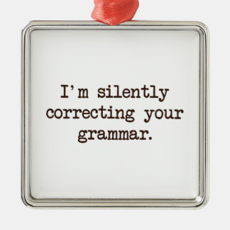 I'm Silently Correcting Your Grammar. Silver-Colored Square Decoration