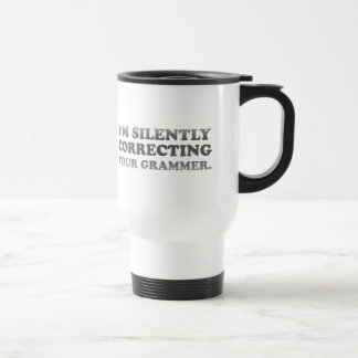 I'm silently correcting your grammar stainless steel travel mug