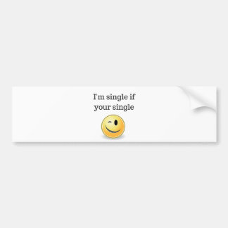I'm single if your single - funny flirty style bumper sticker