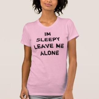 im sleepy leave me alone T-Shirt