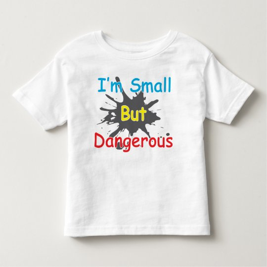 I'm Small But Dangerous Toddler T-Shirt