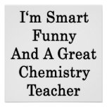 I'm Smart Funny And A Great Chemistry Teacher Poster
