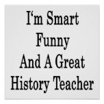 I'm Smart Funny And A Great History Teacher Poster