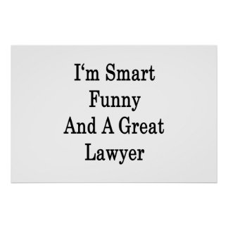 I'm Smart Funny And A Great Lawyer Poster