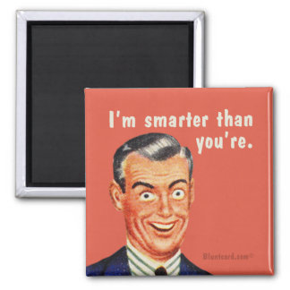 I'm smarter than you're. By bluntcard Square Magnet