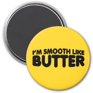 I'm Smooth Like Butter 7.5 Cm Round Magnet