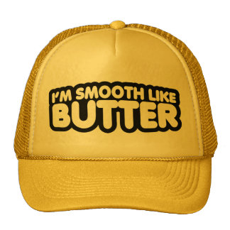 I'm Smooth Like Butter Trucker Hats
