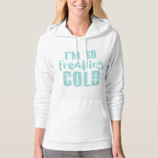 I'm So Freaking Cold Hoodie Sweatshirt