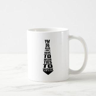 I'm So Glad I Don't Have To Wear Ties To Work Basic White Mug