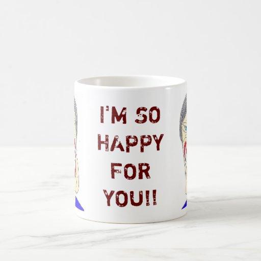 I'M SO HAPPY FOR YOU!! MUG