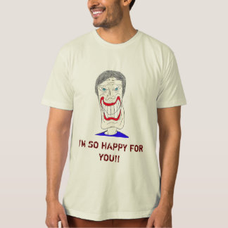 I'M SO HAPPY FOR YOU!! T-SHIRT