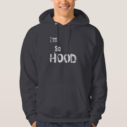 I'm So Hood Hoodie