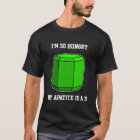 I'm So Hungry, My Apatite is a 5 (Dark) T-Shirt