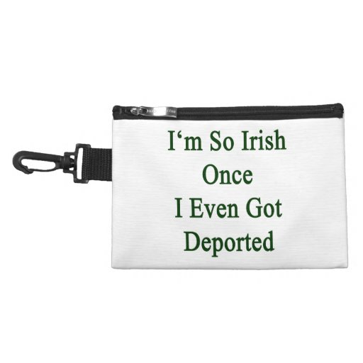 I'm So Irish Once I Even Got Deported Accessory Bag