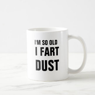 I'm so old I fart dust Coffee Mug