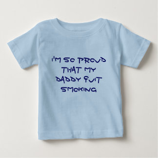 I'm so proud that my Daddy quit smoking Baby T-Shirt