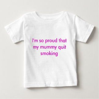I'm so proud that my mummy quit smoking baby T-Shirt