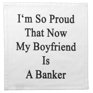 I'm So Proud That Now My Boyfriend Is A Banker Cloth Napkin