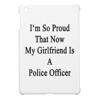I'm So Proud That Now My Girlfriend Is A Police Of iPad Mini Cases