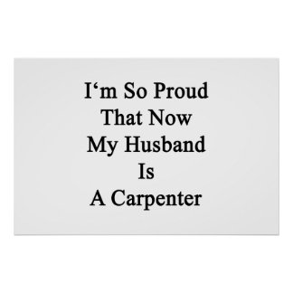 I'm So Proud That Now My Husband Is A Carpenter Poster