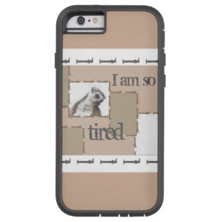 I'm so tired… And so cute Tough Xtreme iPhone 6 Case