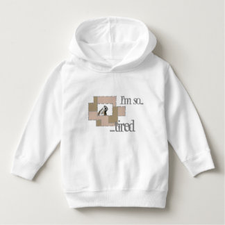 I'm so tired sweater toddler hoodie