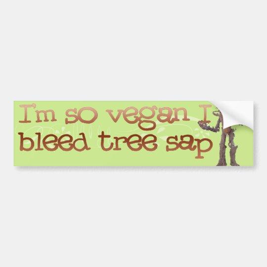 I'm so VEAGAN I Bleed Tree Sap Bumper Sticker