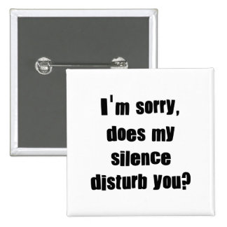 I'm sorry, does my silence disturb you? 15 cm square badge