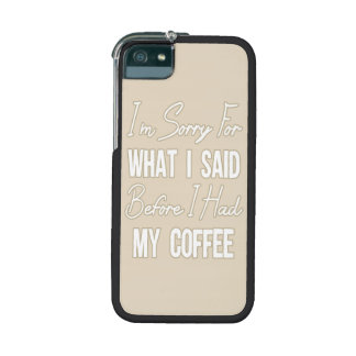 I'm Sorry For What I Said Before I Had My Coffee iPhone 5 Case
