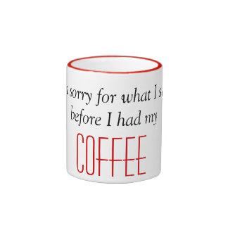 I'm sorry for what I said before I had my Coffee Ringer Mug
