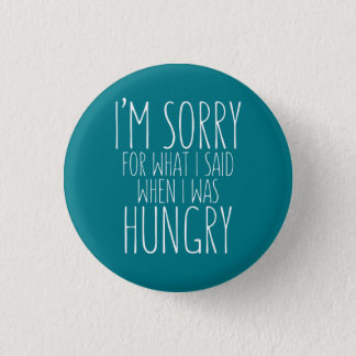 I'm sorry for what I said when I was hungry. 3 Cm Round Badge