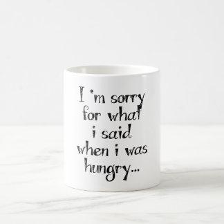 I'm sorry for what  i said when i was  hungry ... basic white mug