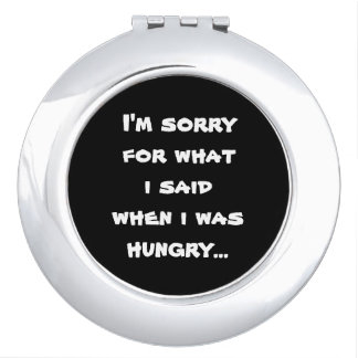 I'm sorry for what i said when i was hungry ... travel mirrors