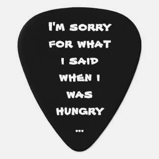 I'm sorry for what i said when i was hungry ... plectrum