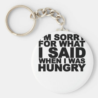 I'm sorry for what i said when i was hungry ...png key ring