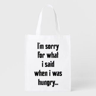 I'm sorry for what i said when i was hungry reusable grocery bag