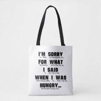I'm sorry for what i said when i was hungry tote bag